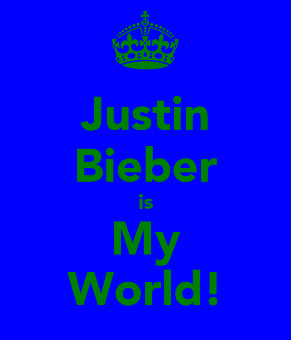 Justin Bieber is My World!