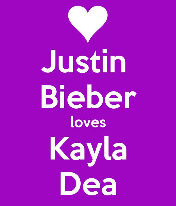 Justin  Bieber loves Kayla Dea