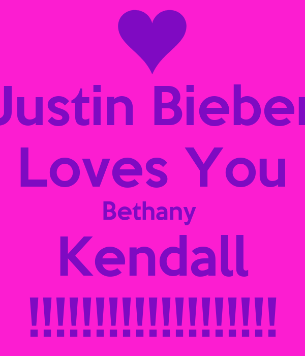 Justin Bieber Loves You Bethany  Kendall !!!!!!!!!!!!!!!!!!!