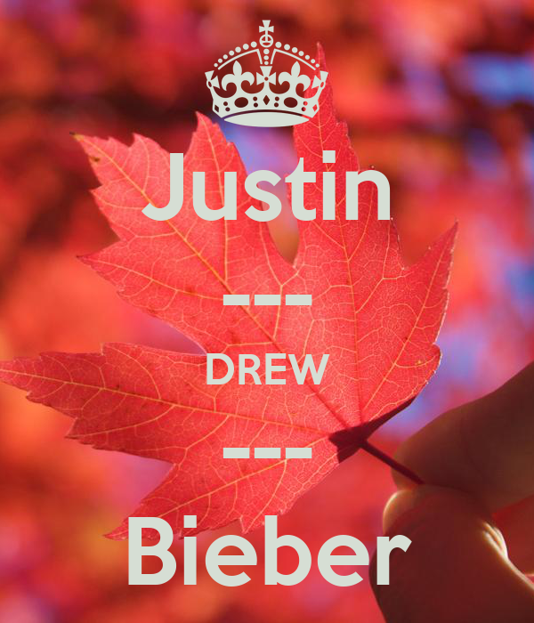 Justin --- DREW --- Bieber