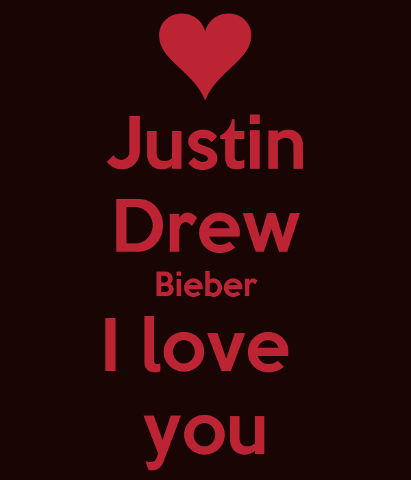 Justin Drew Bieber I love  you