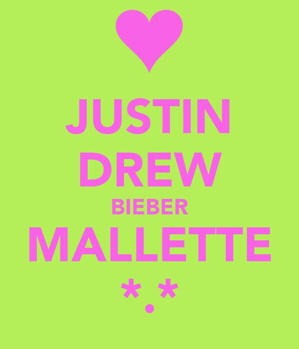 JUSTIN DREW BIEBER MALLETTE *.*