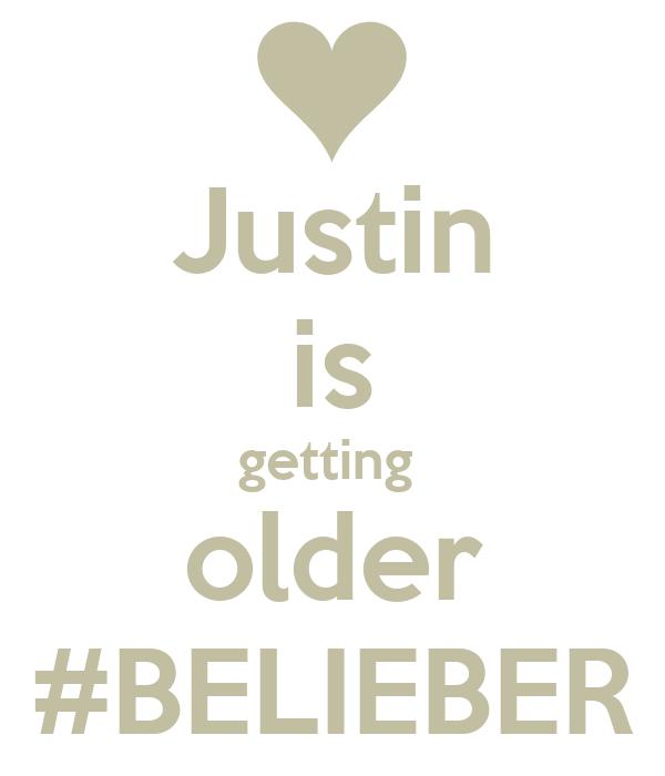 Justin is getting  older #BELIEBER