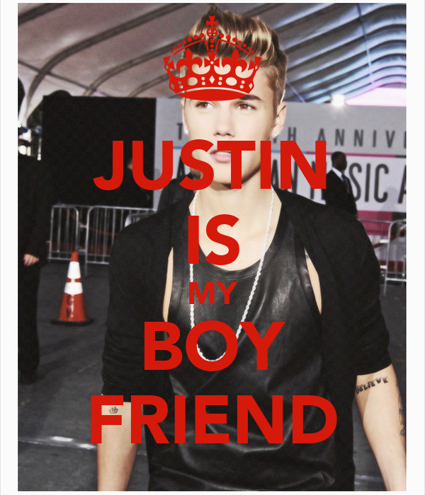 JUSTIN IS MY BOY FRIEND