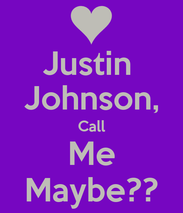 Justin  Johnson, Call Me Maybe??