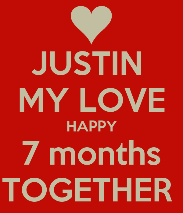 JUSTIN  MY LOVE HAPPY 7 months TOGETHER