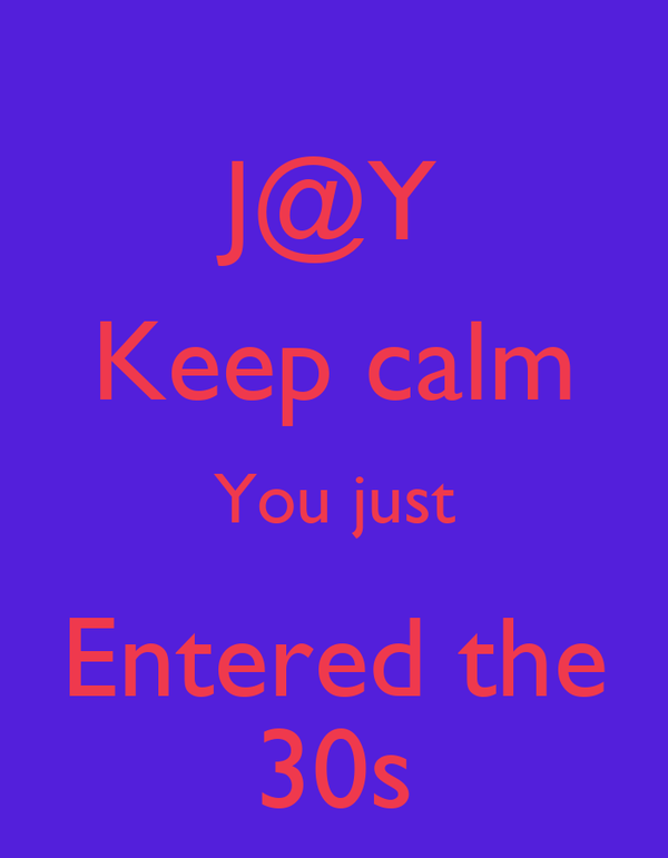J@Y Keep calm You just Entered the 30s