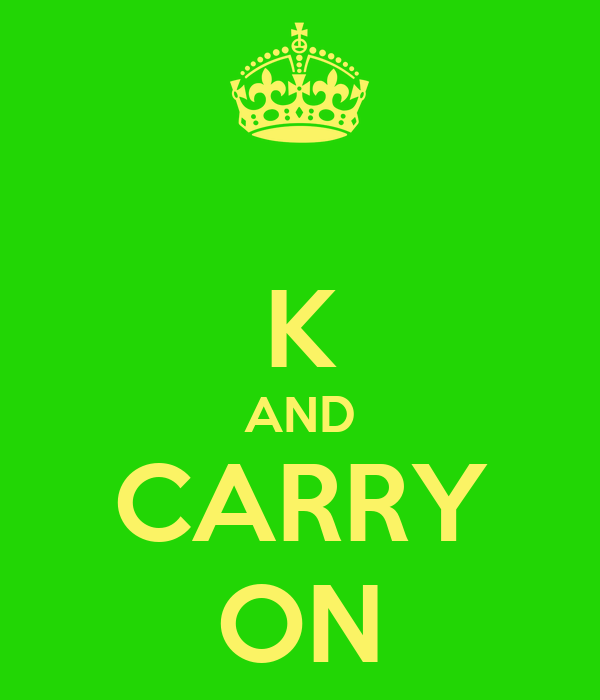 K AND CARRY ON