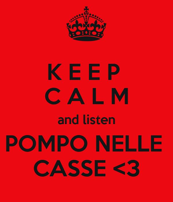 K E E P  C A L M and listen POMPO NELLE  CASSE <3