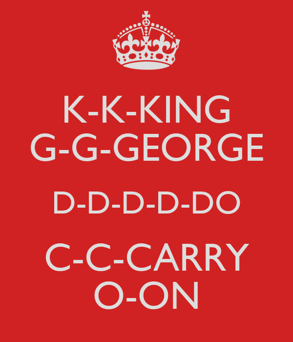 K-K-KING G-G-GEORGE D-D-D-D-DO C-C-CARRY O-ON