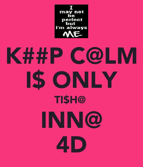 K##P C@LM I$ ONLY TI$H@  INN@ 4D