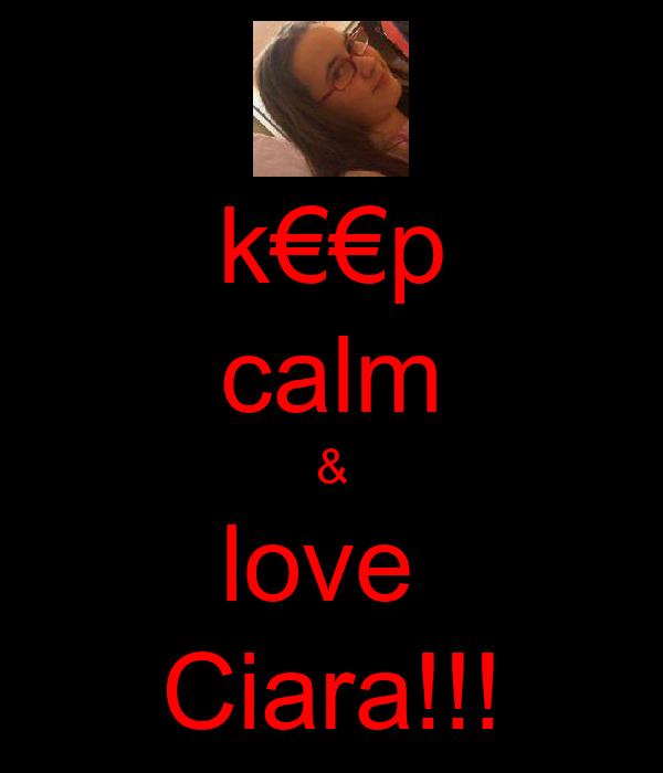 k€€p calm & love  Ciara!!!