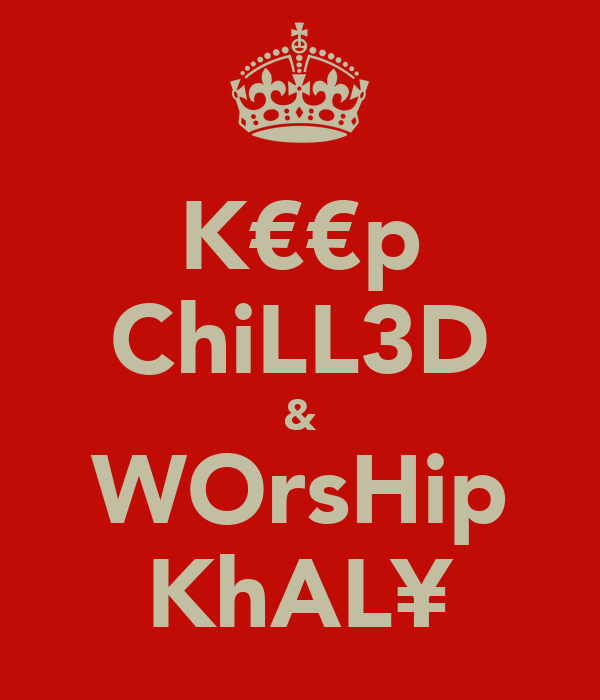 K€€p ChiLL3D & WOrsHip KhAL¥