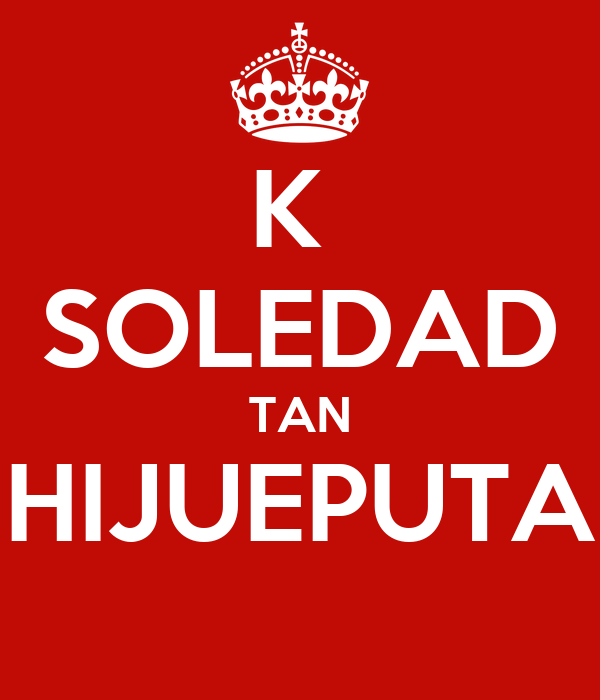 K  SOLEDAD TAN HIJUEPUTA