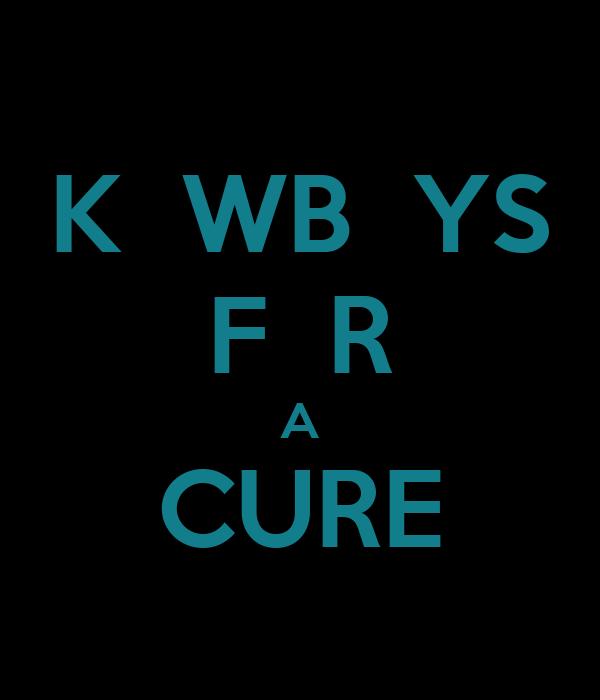 K  WB  YS F  R A CURE