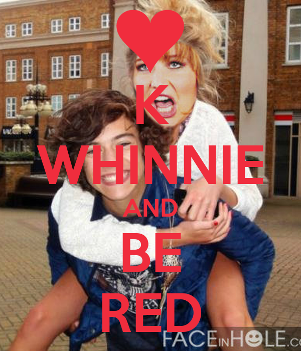 K WHINNIE AND BE RED