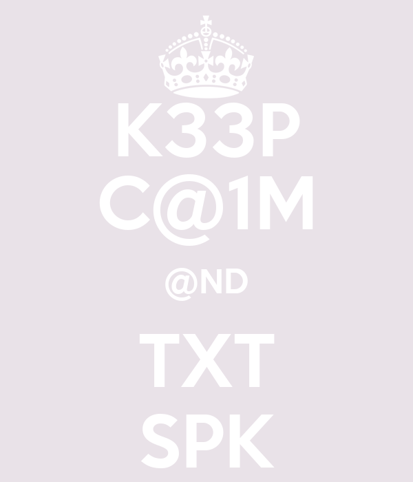 K33P C@1M @ND TXT SPK