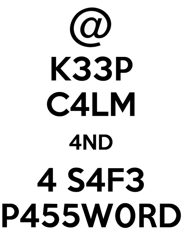 K33P C4LM 4ND 4 S4F3 P455W0RD