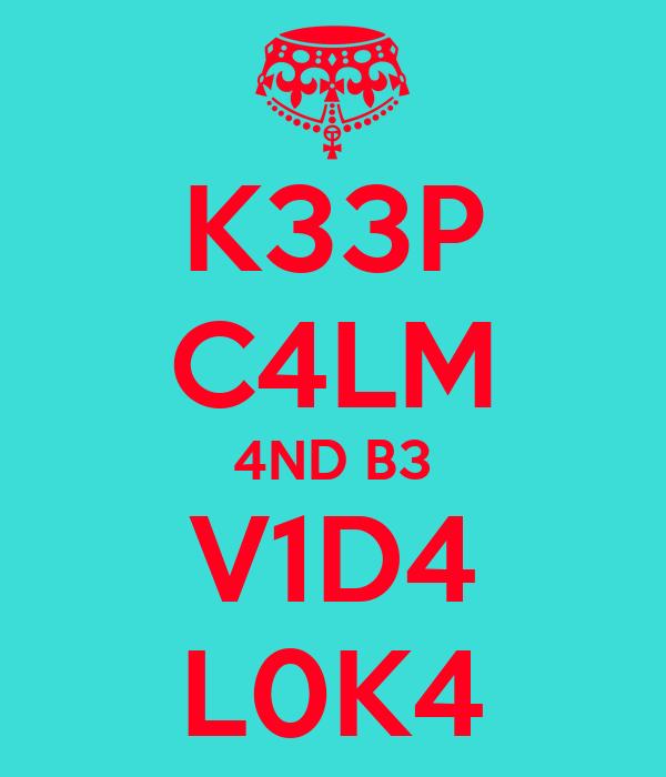 K33P C4LM 4ND B3 V1D4 L0K4