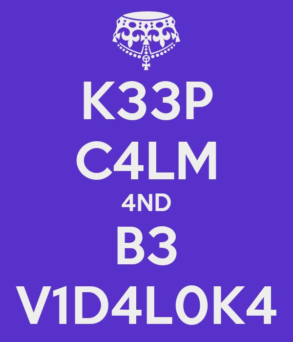 K33P C4LM 4ND B3 V1D4L0K4