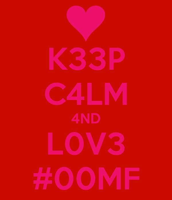 K33P C4LM 4ND L0V3 #00MF