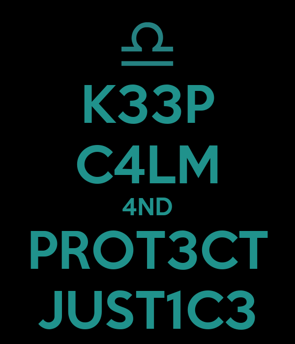 K33P C4LM 4ND PROT3CT JUST1C3