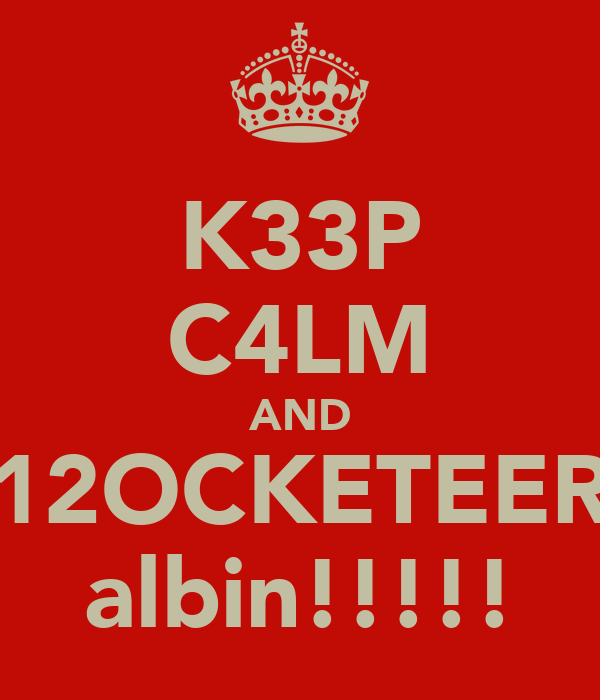 K33P C4LM AND 12OCKETEER albin!!!!!