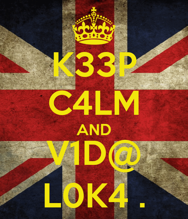 K33P C4LM AND V1D@ L0K4 .