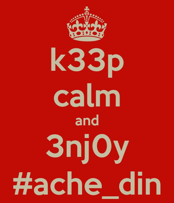 k33p calm and 3nj0y #ache_din