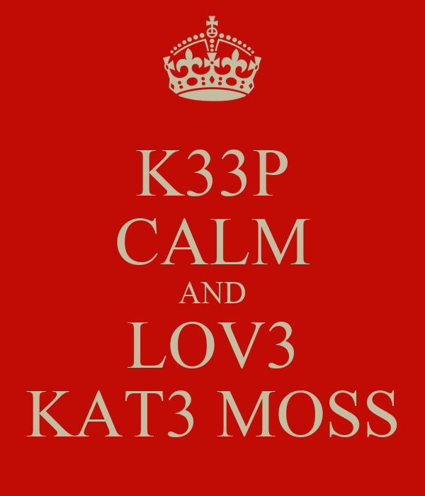 K33P CALM AND LOV3 KAT3 MOSS