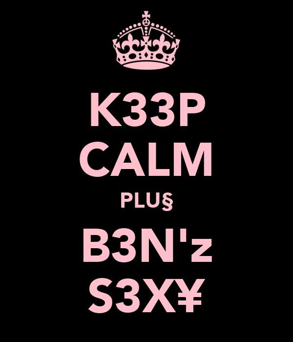 K33P CALM PLU§ B3N'z S3X¥