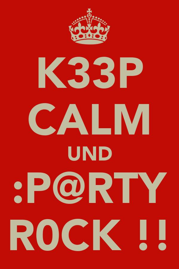 K33P CALM UND :P@RTY R0CK !!