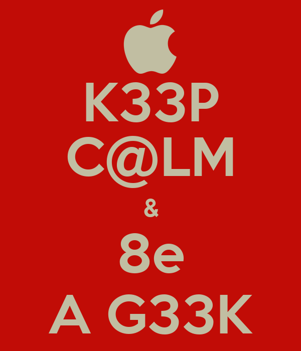 K33P C@LM & 8e A G33K
