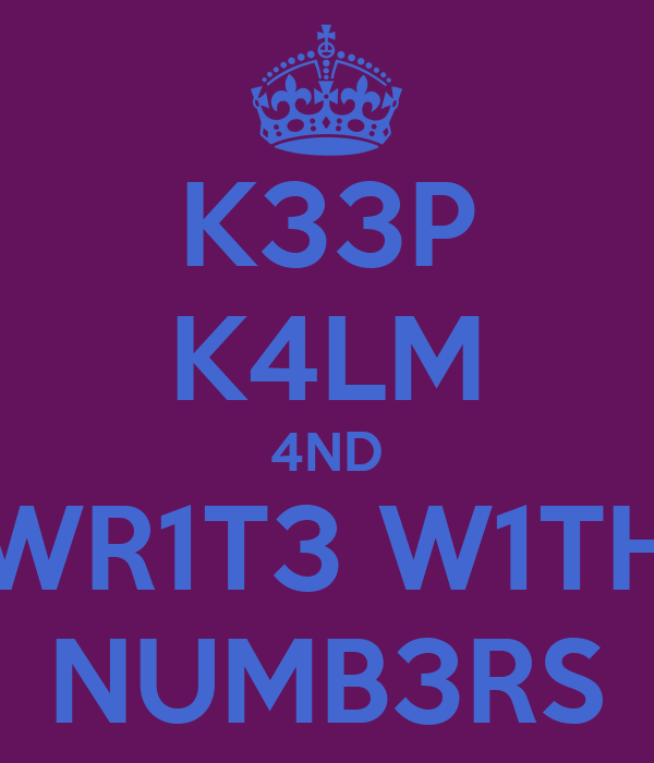 K33P K4LM 4ND WR1T3 W1TH NUMB3RS