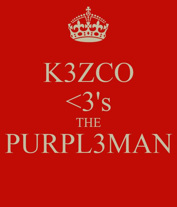 K3ZCO <3's THE PURPL3MAN