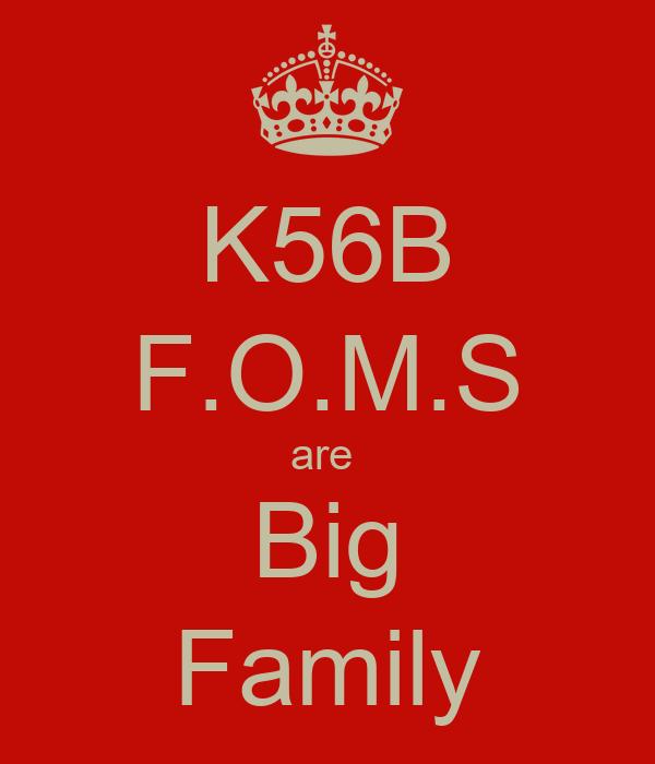 K56B F.O.M.S are  Big Family