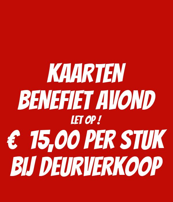 KAARTEN BENEFIET AVOND let op ! €  15,00 per stuk bij deurverkoop