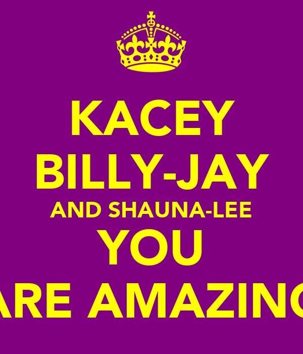 KACEY BILLY-JAY AND SHAUNA-LEE YOU ARE AMAZING