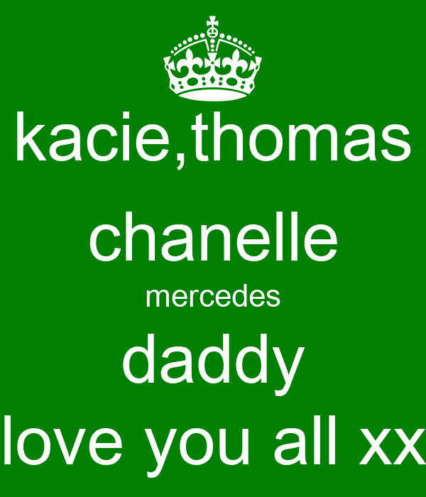 kacie,thomas chanelle mercedes daddy love you all xx
