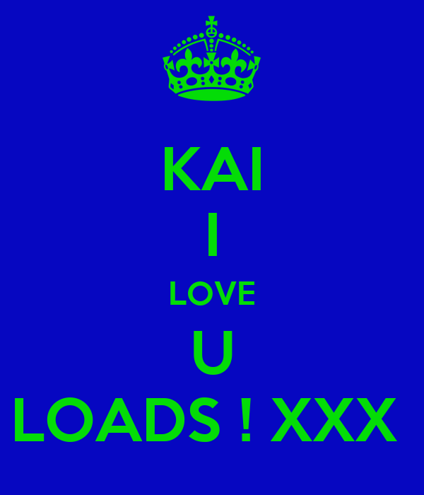 KAI I LOVE U LOADS ! XXX