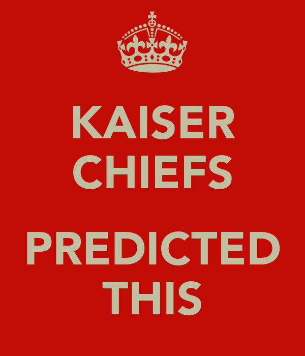 KAISER CHIEFS  PREDICTED THIS
