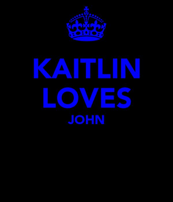 KAITLIN LOVES JOHN