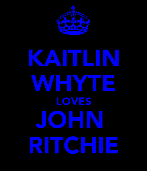 KAITLIN WHYTE LOVES JOHN  RITCHIE