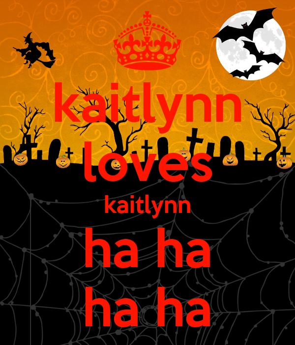 kaitlynn loves kaitlynn ha ha ha ha