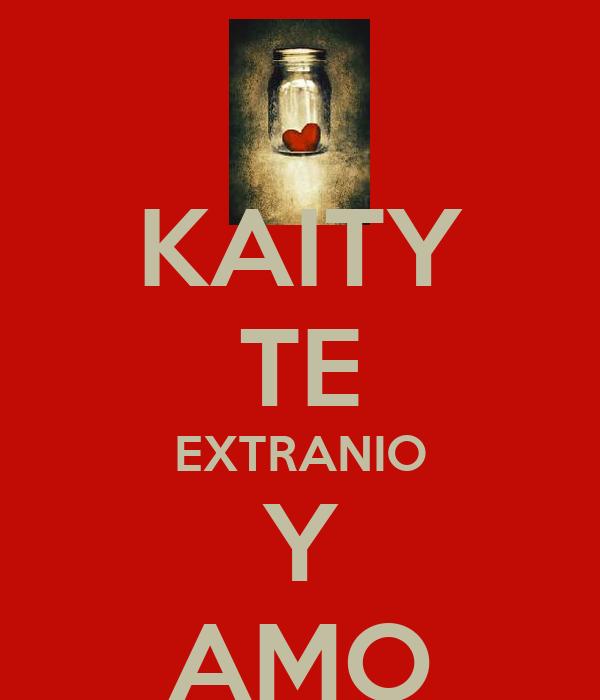 KAITY TE EXTRANIO Y AMO
