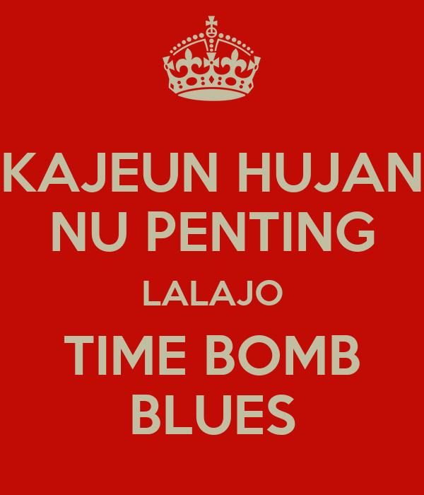 KAJEUN HUJAN NU PENTING LALAJO TIME BOMB BLUES