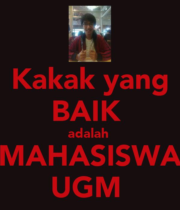 Kakak yang BAIK  adalah  MAHASISWA UGM