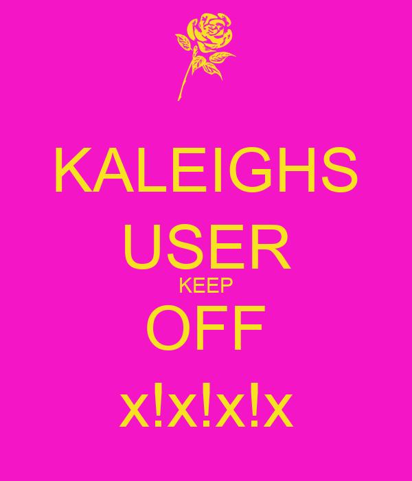 KALEIGHS USER KEEP OFF x!x!x!x