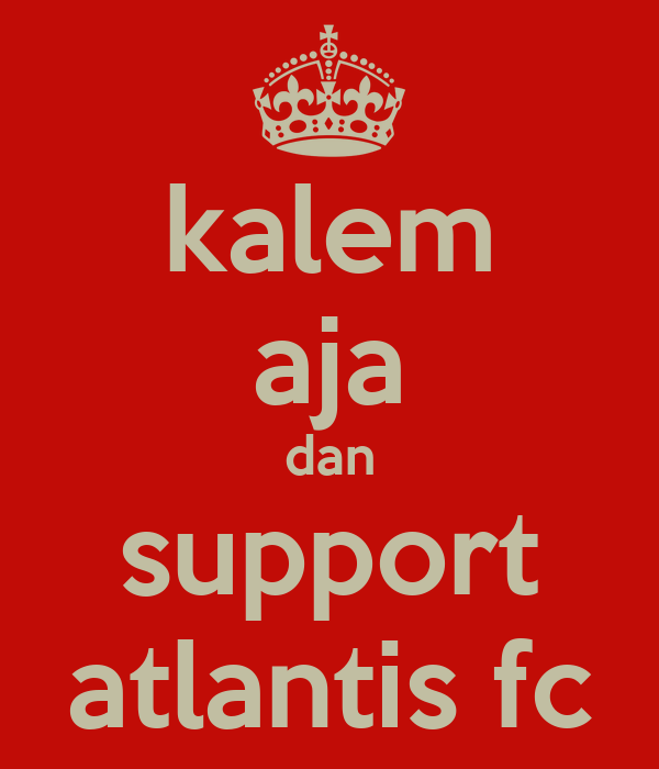 kalem aja dan support atlantis fc