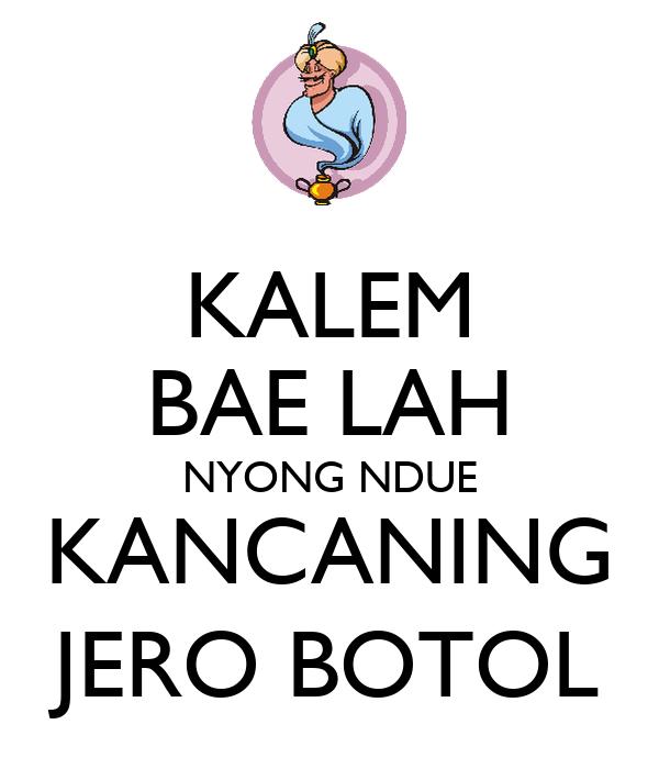 KALEM BAE LAH NYONG NDUE KANCANING JERO BOTOL